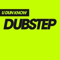VA - U Dun Know Dubstep: 2 compilations (2011)